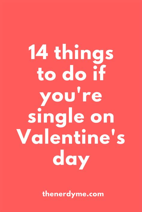 things to do on valentines day when you re single 14 things to do if you re single on s day the