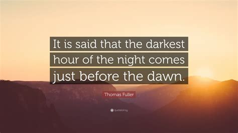 darkest hour of the night thomas fuller quote it is said that the darkest hour of