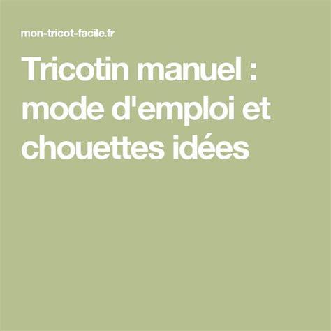 Tricotin Mode D Emploi by Les 25 Meilleures Id 233 Es De La Cat 233 Gorie Tricotin Mode D