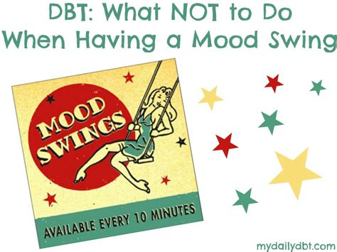 what to do about mood swings mydailydbt com dbt what not to do when having a mood swing