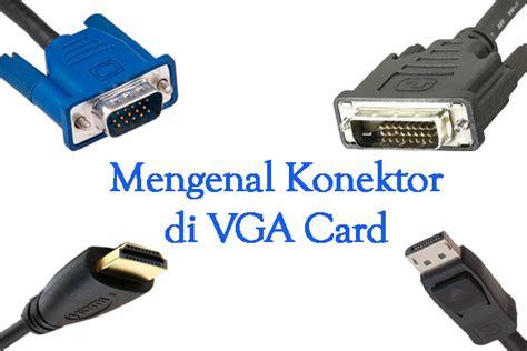 Diskon Kabel Vga 3 Meter Monitor To Konektor mengenal konektor display di vga card jagat review