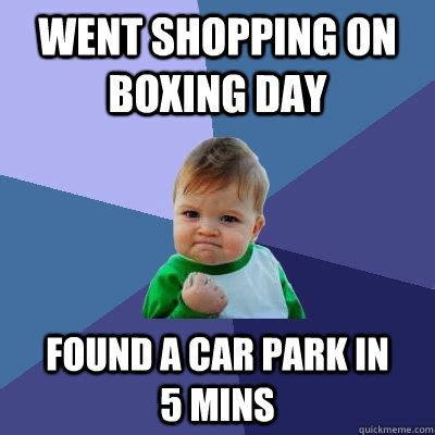 Boxing Day Meme - went shopping on boxing day found a car park in 5 mins