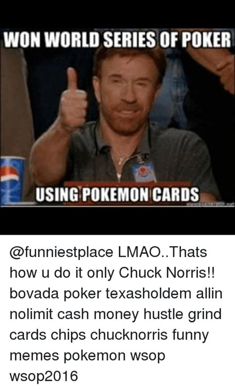 Chuck Norris Pokemon Memes - won world series of poker using pokemon cards lmaothats how u do it only chuck norris bovada