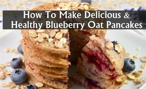 how to make delicious and healthy blueberry oat pancakes