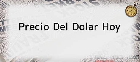 Cotizacion Dolar Hoy | precio de hoy del dolar precio del dolar en mexico