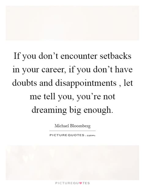if you re dreaming big if you don t encounter setbacks in your career if you don