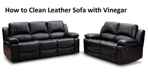 How To Clean Leather Sofa With Vinegar How To Clean How To Clean Leather Sofa At Home
