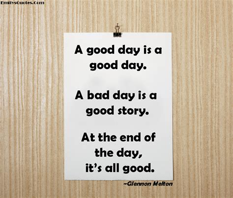 s day ending quote a day is a day a bad day is a story the