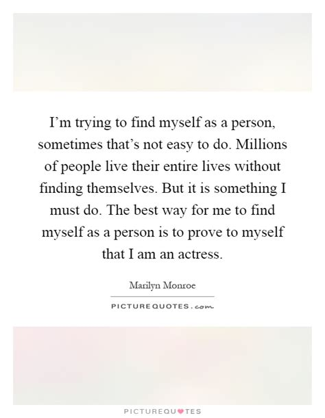 Best Way To Find Peoples Address I M Trying To Find Myself As A Person Sometimes That S Not Easy Picture Quotes