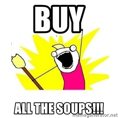 Buy All The Stuff Meme - buy all the soups clean all the things blank template