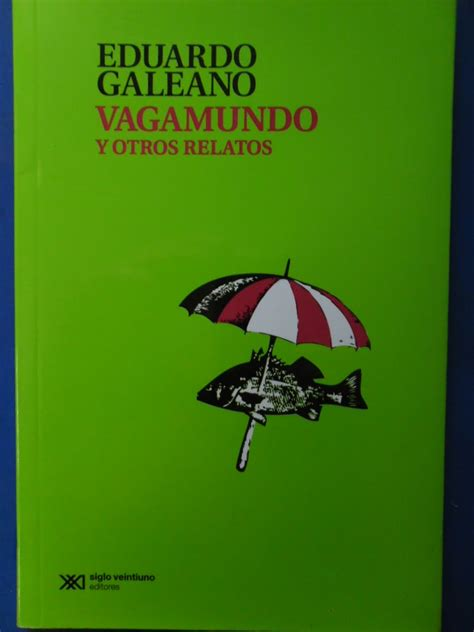 vagamundo y otros relatos la pluma libros vagamundo y otros relatos eduardo galeano
