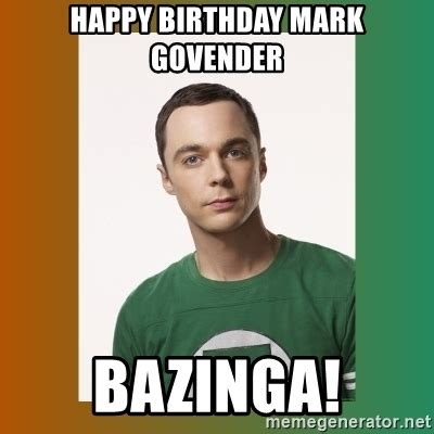 Sheldon Meme Generator - happy birthday mark govender bazinga sheldon cooper
