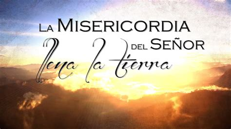 la decisin del seor la misericordia del se 241 or llena la tierra tr 225 iler youtube