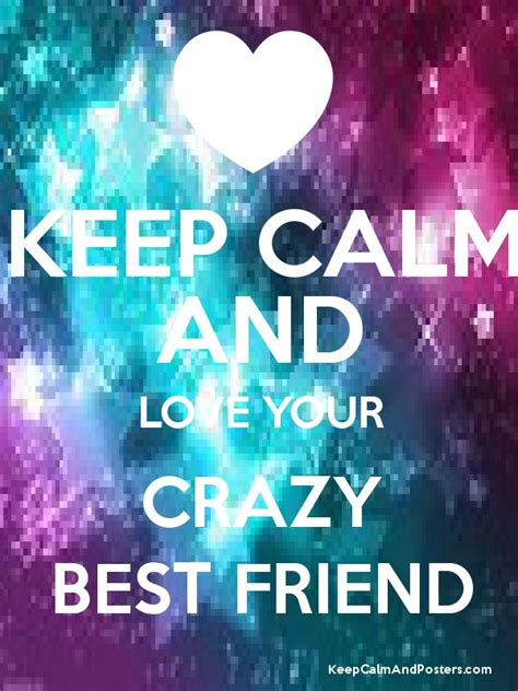 imagenes de keep calm and love your bff keep calm and love your crazy best friend poster best