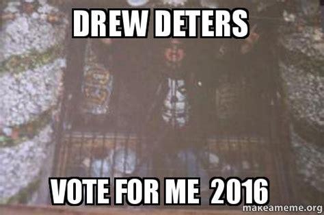 Vote For Me Meme - drew deters vote for me 2016 make a meme