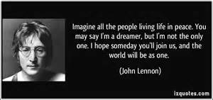 All the people living life in peace you may say i m a dreamer but i m