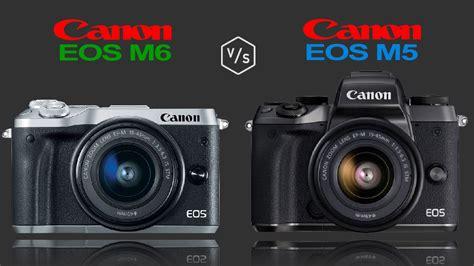 Canon Eos M5 Only Canon M5 Eos M5 canon eos m6 vs canon eos m5