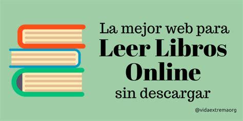 como leer un libro en internet gratis leer libros online 8000 libros gratis para leer online sin descargar