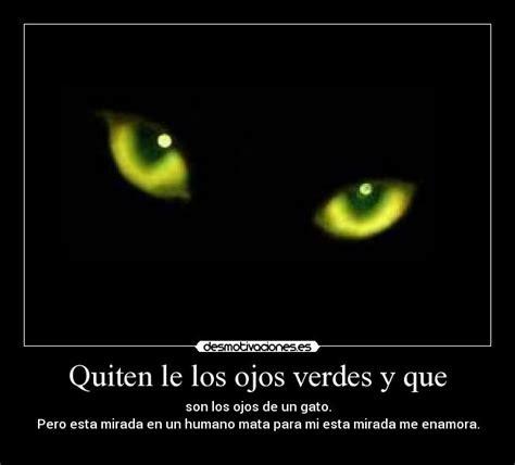 imagenes de ojos verdes con frases quiten le los ojos verdes y que desmotivaciones