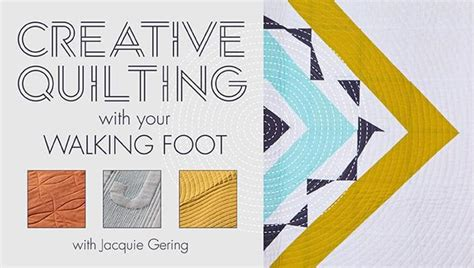 Using A Quilting Foot by Creative Quilting With Your Walking Foot A Craftsy