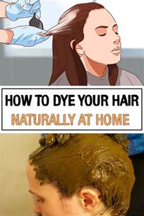 how to dye hair at home how to dye your hair naturally at home iwomenhacks