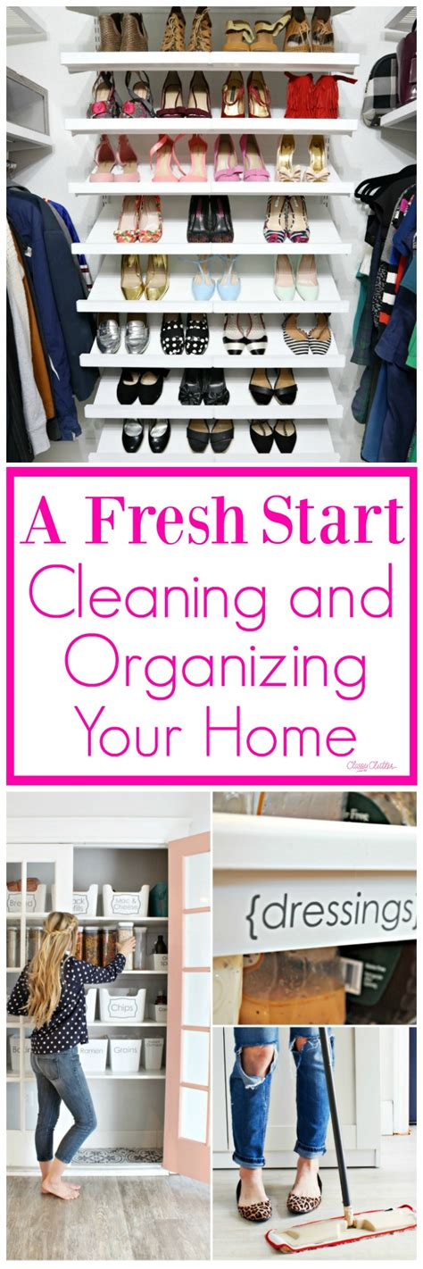 organizing your home where to start a fresh start cleaning and organizing your home classy