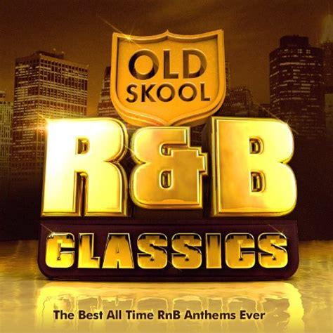 best of rnb skool r b classics the best all time rnb anthems