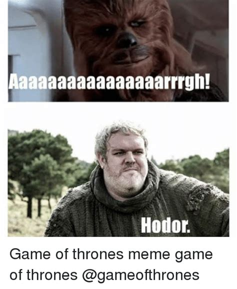 Game Of Thrones Hodor Meme - aaaaaaaaaaaaaaaarrrgh hodor game of thrones meme game of