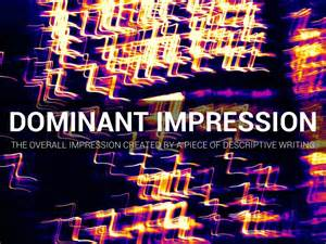 Dominant Impression Essay by Dominant Impressions By Elizabeth Wylder