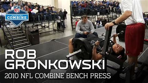 bench press nfl combine rob gronkowski arizona te bench press 2010 nfl