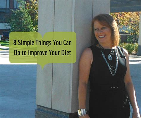 8 Simple Things Want by 8 Simple Things To Improve Your Diet