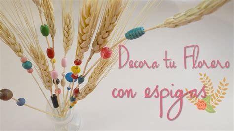 adornos con espigas como decorar un florero con espigas de trigo youtube