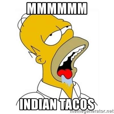Drooling Meme - mmmmmm indian tacos homer simpson drooling meme generator