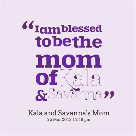blessed to have mom i am blessed quotes quotesgram