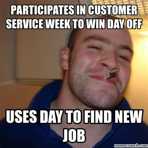 Customer Service Meme - participates in customer service week to win day off