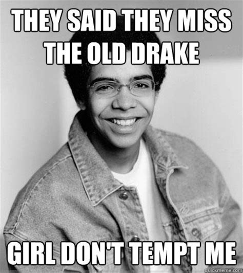 Drake Im Doing Me Meme - they said they miss the old drake girl don t tempt me