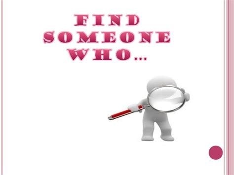 Who Find Find Someone Who