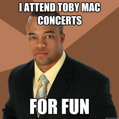 Toby Meme - i attend toby mac concerts for fun successful black man