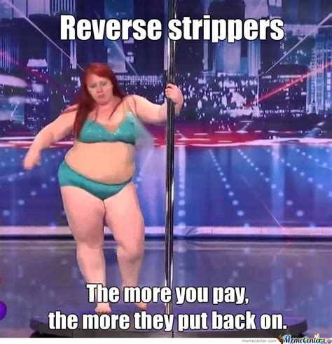 Stripper Meme - reverse strippers by thedankens meme center
