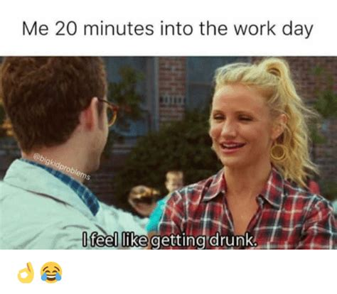 Drunk At Work Meme - me 20 minutes into the work day fel fke getting drunk