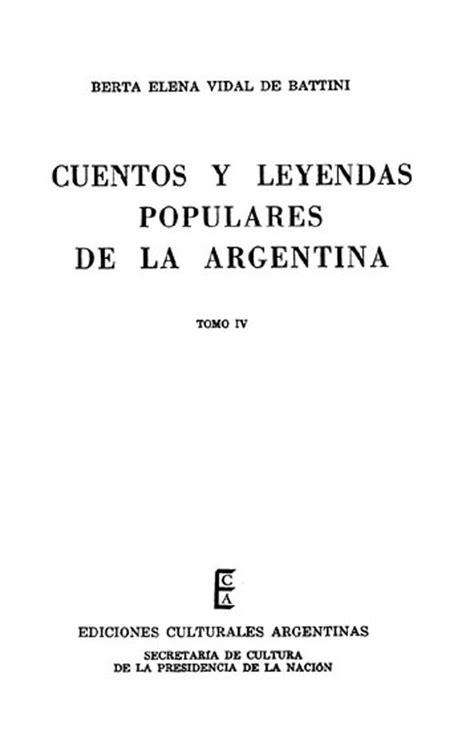 cuentos y leyendas de 8466713174 cuentos y leyendas populares de la argentina tomo 4 biblioteca virtual miguel de cervantes