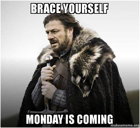 Make A Brace Yourself Meme - brace yourself monday is coming brace yourself game of