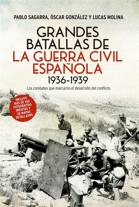 libro la guerra civil y grandes batallas de la guerra civil espa 241 ola 1936 1939 cat 225 logo www esferalibros com