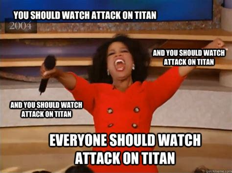 Attack On Titan Memes - you should watch attack on titan everyone should watch