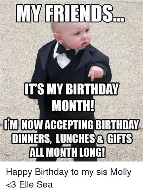 My Birthday Memes - my friendsro its my birthday month im nowaccepting birthday dinners lunches gifts all month