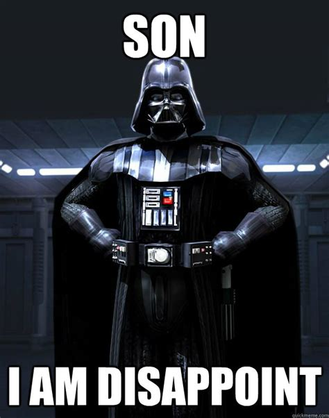 I Am Disappoint Meme - son i am disappoint darth vader quickmeme