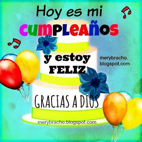 imagenes que digan feliz cumpleaños mi vida hoy es mi cumplea 241 os feliz cumplea 241 os a m 237 mi tarjeta