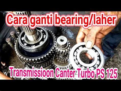 Vacum Ps125 Turbo Canter tutorial cara ganti pasang bearing laher transmission canter turbo ps125 bayu putra motor
