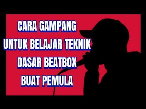 tutorial belajar beatbox bagi pemula cara gang belajar teknik dasar beatbox untuk pemula