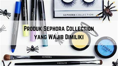 Produk Sephora Indonesia 7 produk sephora collection yang wajib dibeli yuk belanja